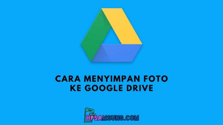 cara menyimpan foto ke google drive