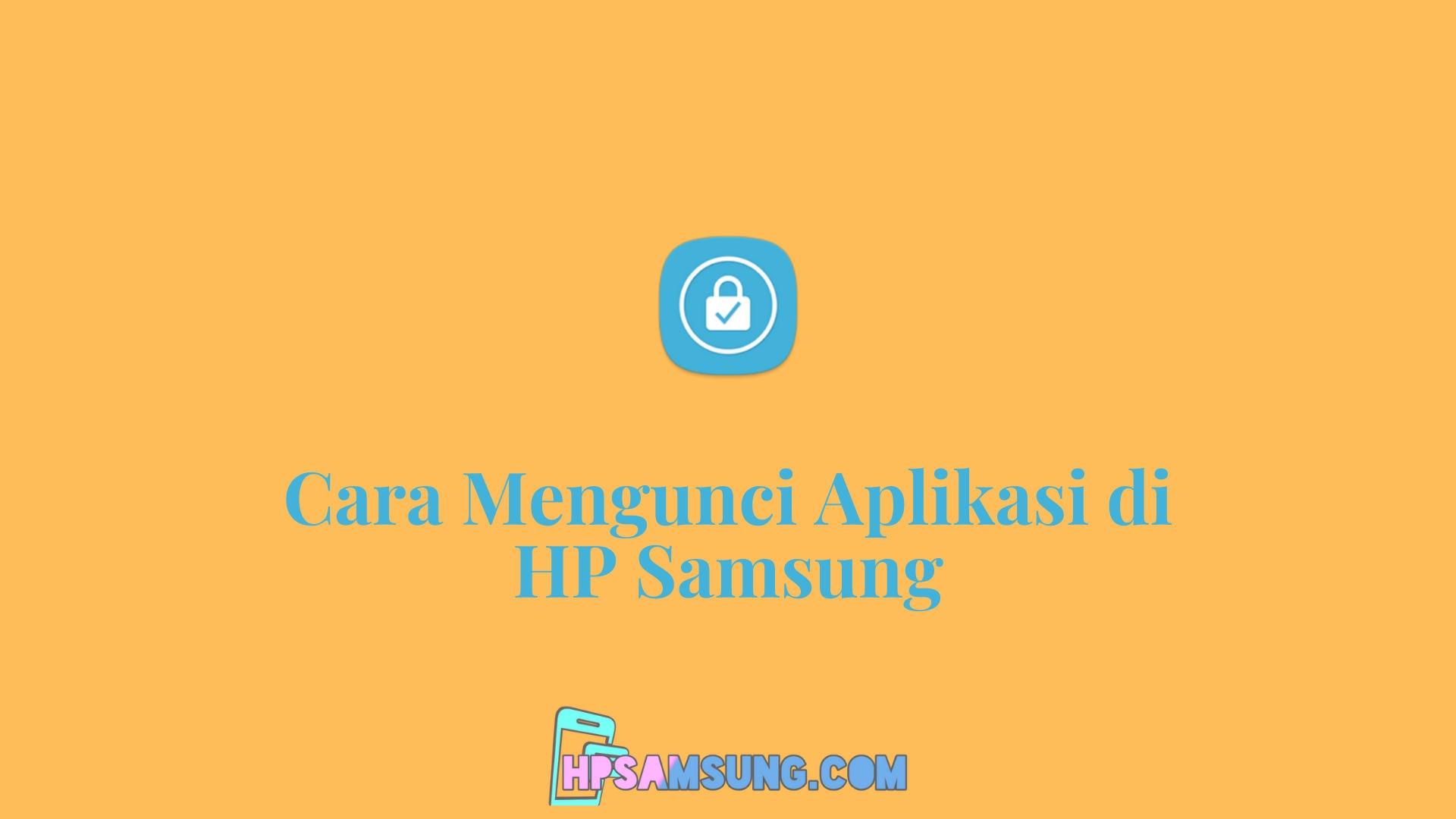 Cara Mengunci Aplikasi di HP Samsung