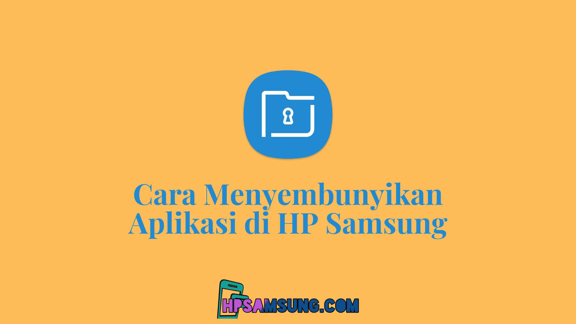 Cara Menyembunyikan Aplikasi di HP Samsung